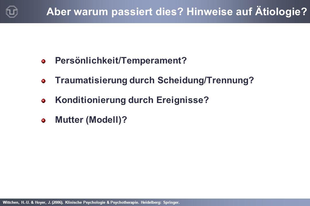 Wittchen, H.-U. & Hoyer, J. (2006). Klinische Psychologie & Psychotherapie. Heidelberg: Springer. Persönlichkeit/Temperament? Traumatisierung durch Sc