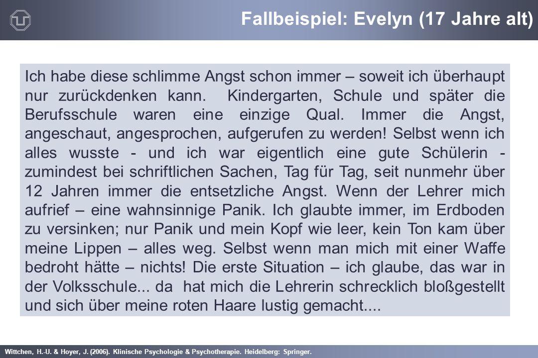 Wittchen, H.-U. & Hoyer, J. (2006). Klinische Psychologie & Psychotherapie. Heidelberg: Springer. Fallbeispiel: Evelyn (17 Jahre alt) Ich habe diese s