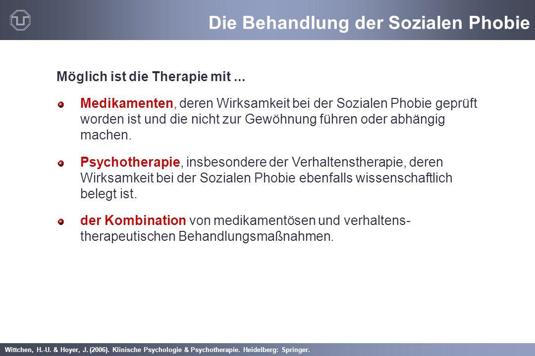 Wittchen, H.-U. & Hoyer, J. (2006). Klinische Psychologie & Psychotherapie. Heidelberg: Springer. Die Behandlung der Sozialen Phobie Möglich ist die T