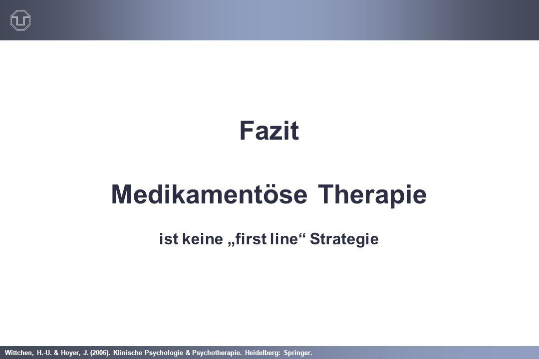 """Wittchen, H.-U. & Hoyer, J. (2006). Klinische Psychologie & Psychotherapie. Heidelberg: Springer. Fazit Medikamentöse Therapie ist keine """"first line"""""""