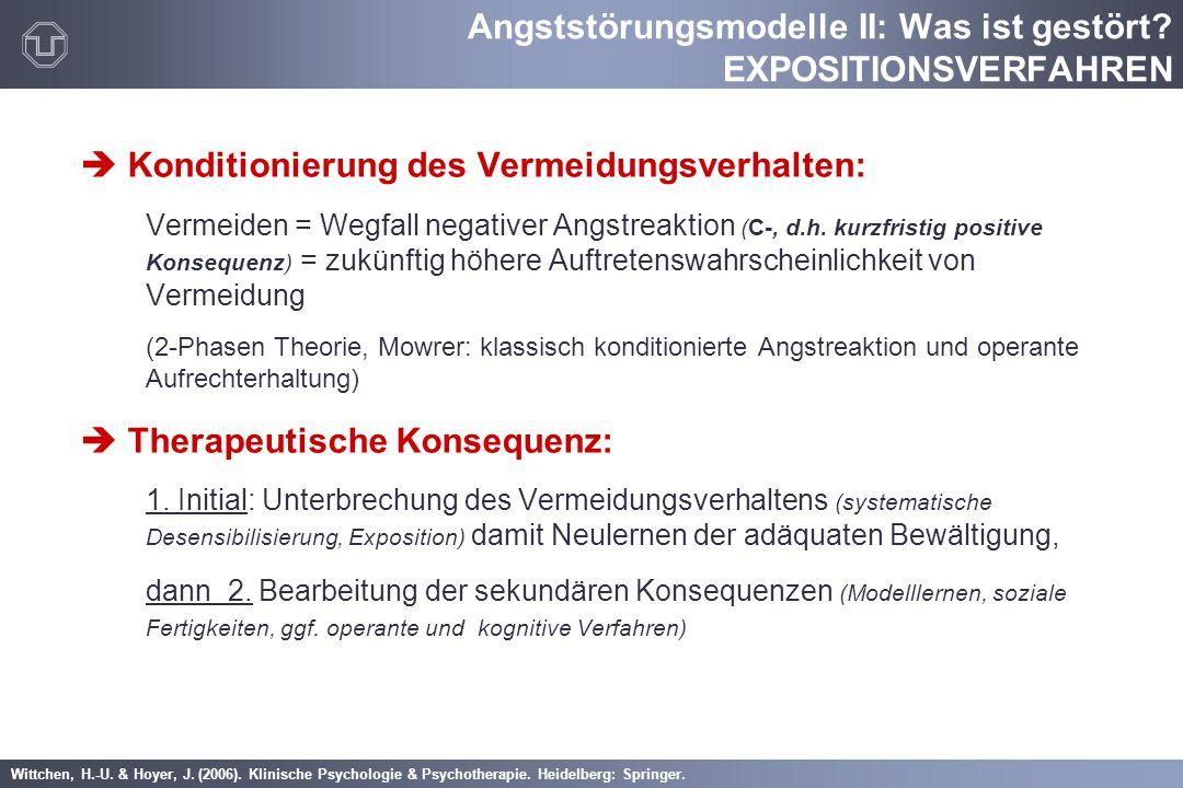 Wittchen, H.-U. & Hoyer, J. (2006). Klinische Psychologie & Psychotherapie. Heidelberg: Springer. Angststörungsmodelle II: Was ist gestört? EXPOSITION