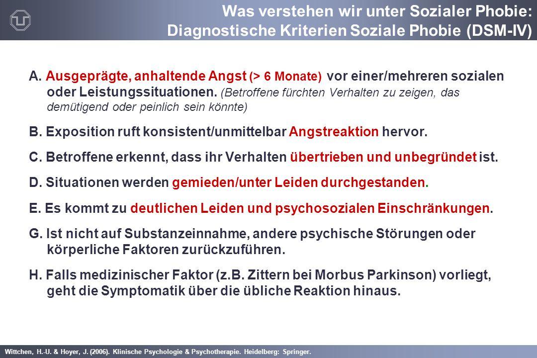 Wittchen, H.-U. & Hoyer, J. (2006). Klinische Psychologie & Psychotherapie. Heidelberg: Springer. A. Ausgeprägte, anhaltende Angst (> 6 Monate) vor ei