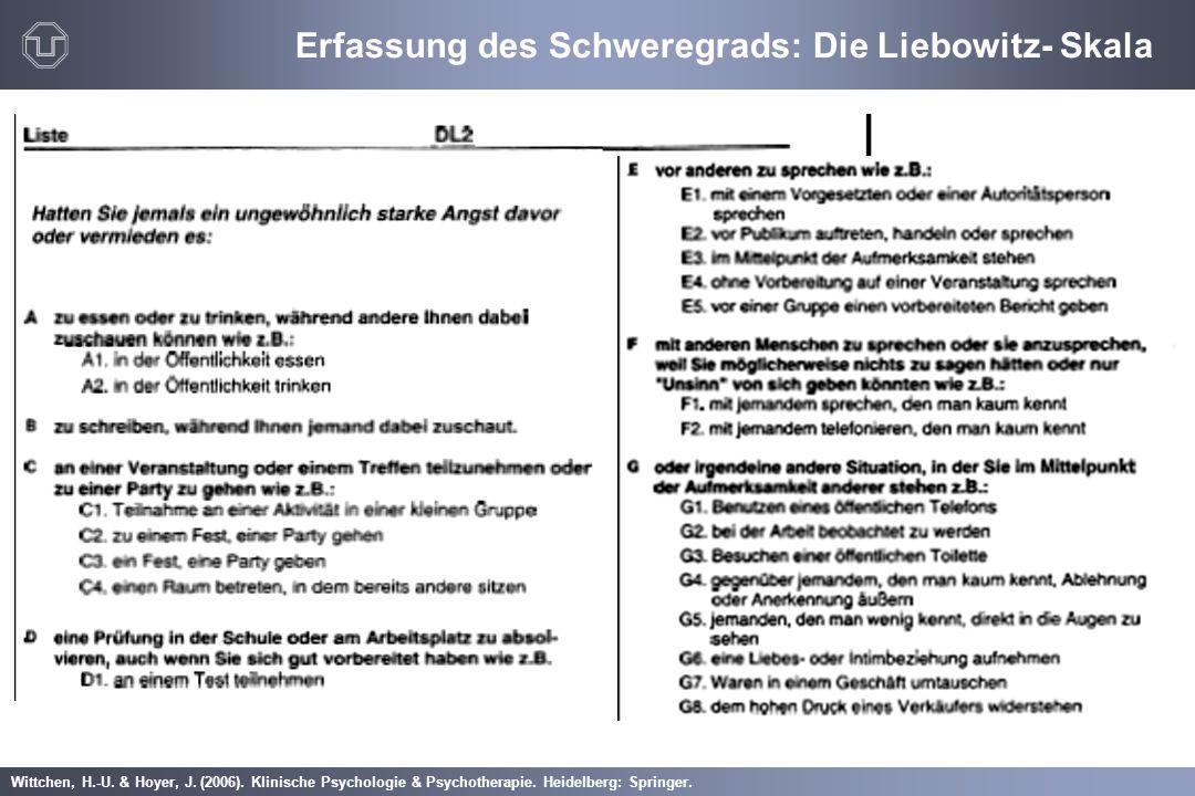 Wittchen, H.-U. & Hoyer, J. (2006). Klinische Psychologie & Psychotherapie. Heidelberg: Springer. Erfassung des Schweregrads: Die Liebowitz- Skala