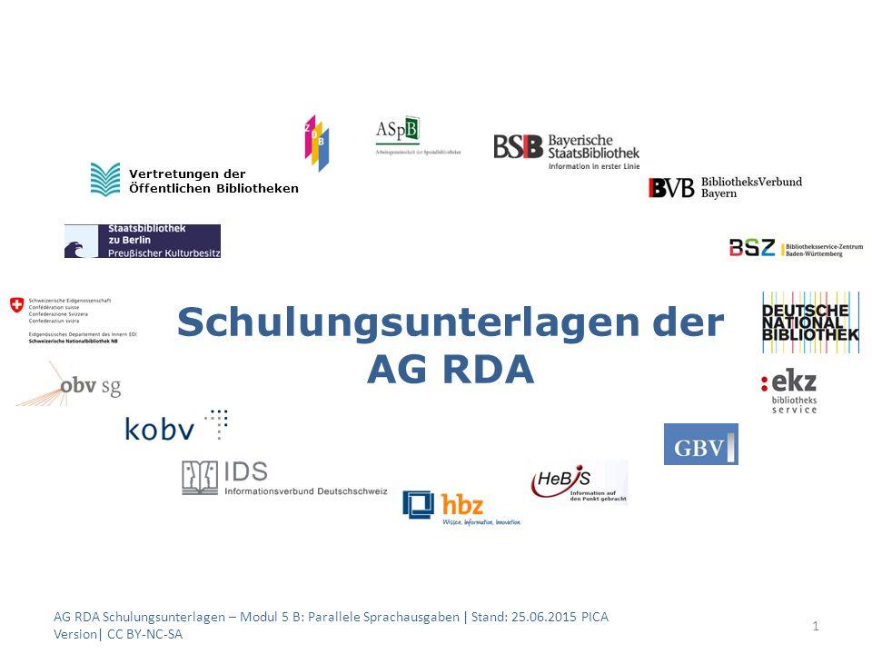 Schulungsunterlagen der AG RDA 1 Vertretungen der Öffentlichen Bibliotheken AG RDA Schulungsunterlagen – Modul 5 B: Parallele Sprachausgaben | Stand: 25.06.2015 PICA Version| CC BY-NC-SA