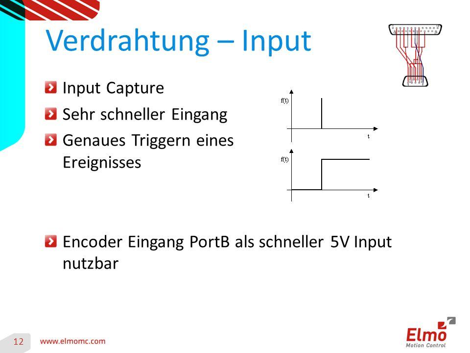 12 Verdrahtung – Input Input Capture Sehr schneller Eingang Genaues Triggern eines Ereignisses Encoder Eingang PortB als schneller 5V Input nutzbar