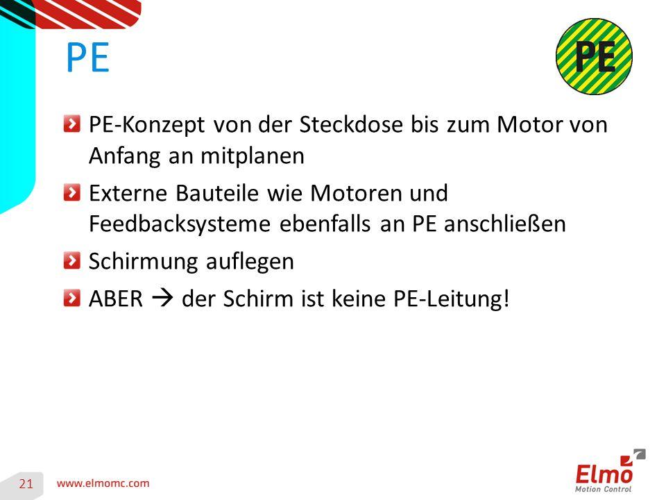 21 PE PE-Konzept von der Steckdose bis zum Motor von Anfang an mitplanen Externe Bauteile wie Motoren und Feedbacksysteme ebenfalls an PE anschließen Schirmung auflegen ABER  der Schirm ist keine PE-Leitung!