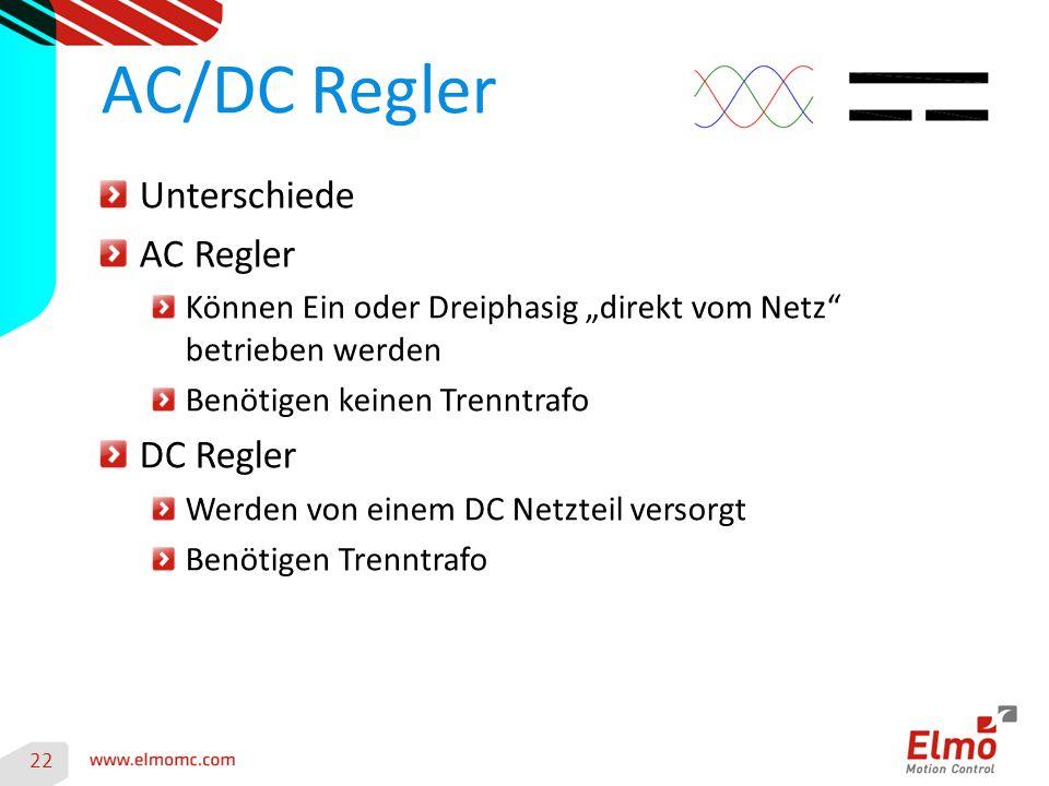 """22 AC/DC Regler Unterschiede AC Regler Können Ein oder Dreiphasig """"direkt vom Netz betrieben werden Benötigen keinen Trenntrafo DC Regler Werden von einem DC Netzteil versorgt Benötigen Trenntrafo"""