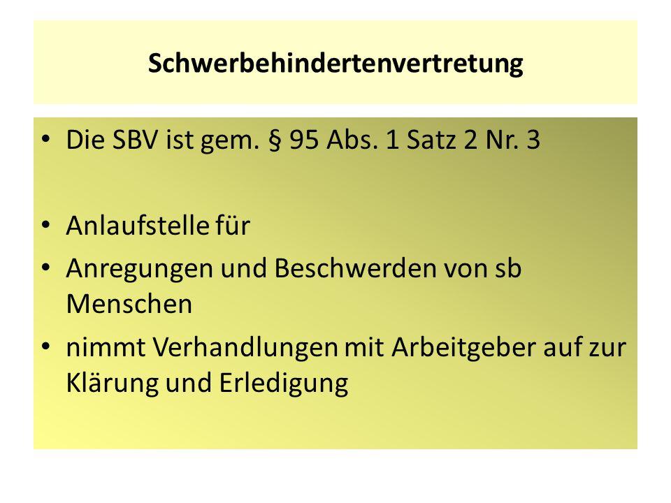 Schwerbehindertenvertretung Die SBV ist gem. § 95 Abs. 1 Satz 2 Nr. 3 Anlaufstelle für Anregungen und Beschwerden von sb Menschen nimmt Verhandlungen