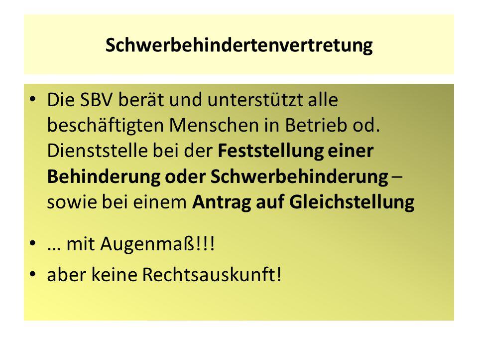 Schwerbehindertenvertretung Die SBV berät und unterstützt alle beschäftigten Menschen in Betrieb od. Dienststelle bei der Feststellung einer Behinderu