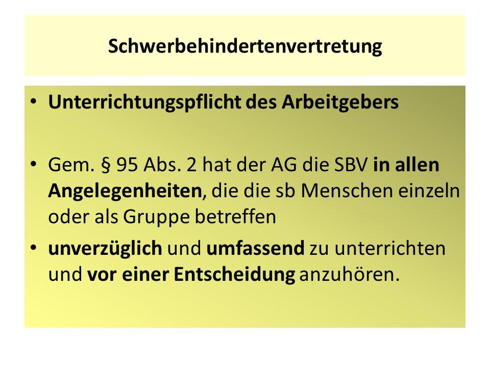Schwerbehindertenvertretung Unterrichtungspflicht des Arbeitgebers Gem. § 95 Abs. 2 hat der AG die SBV in allen Angelegenheiten, die die sb Menschen e