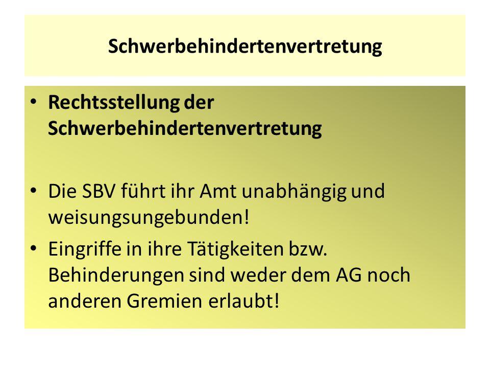 Schwerbehindertenvertretung Rechtsstellung der Schwerbehindertenvertretung Die SBV führt ihr Amt unabhängig und weisungsungebunden! Eingriffe in ihre