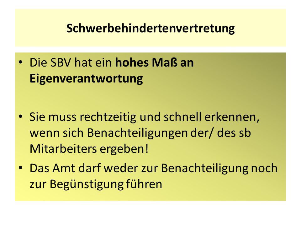 Schwerbehindertenvertretung Die SBV hat ein hohes Maß an Eigenverantwortung Sie muss rechtzeitig und schnell erkennen, wenn sich Benachteiligungen der