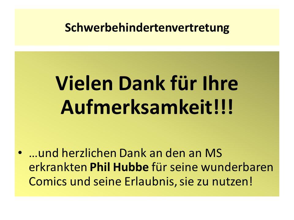 Schwerbehindertenvertretung Vielen Dank für Ihre Aufmerksamkeit!!! …und herzlichen Dank an den an MS erkrankten Phil Hubbe für seine wunderbaren Comic