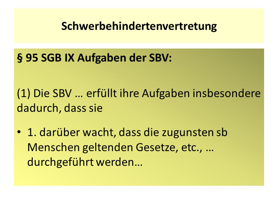 Schwerbehindertenvertretung § 95 SGB IX Aufgaben der SBV: (1) Die SBV … erfüllt ihre Aufgaben insbesondere dadurch, dass sie 1. darüber wacht, dass di