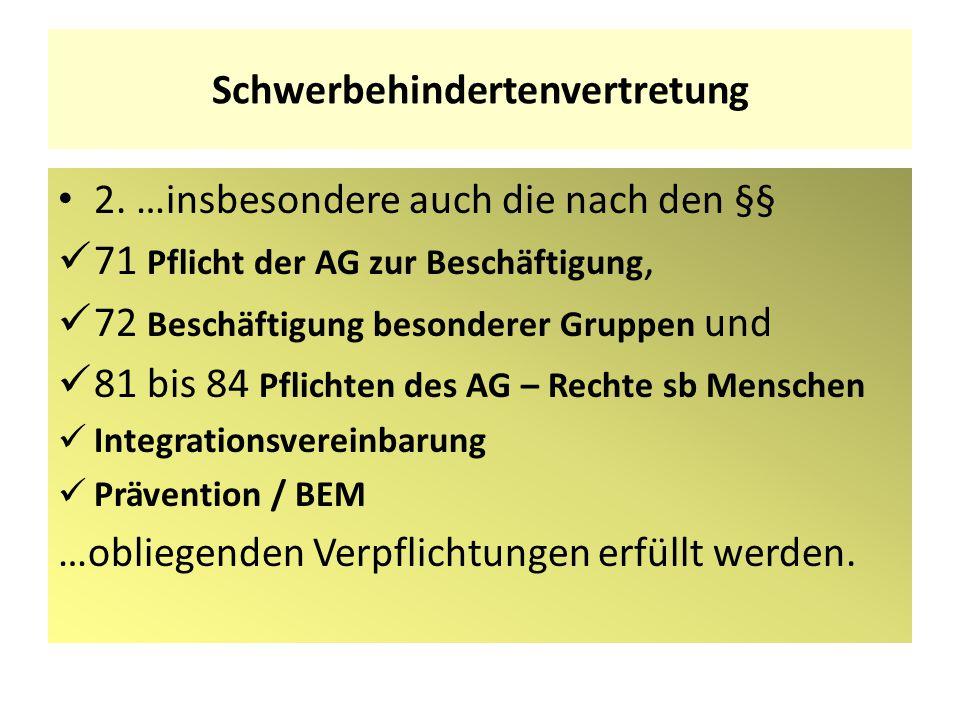Schwerbehindertenvertretung 2. …insbesondere auch die nach den §§ 71 Pflicht der AG zur Beschäftigung, 72 Beschäftigung besonderer Gruppen und 81 bis