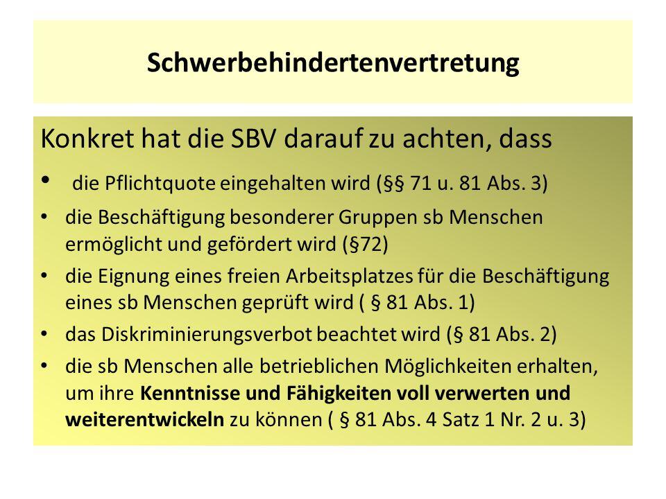 Konkret hat die SBV darauf zu achten, dass die Pflichtquote eingehalten wird (§§ 71 u. 81 Abs. 3) die Beschäftigung besonderer Gruppen sb Menschen erm