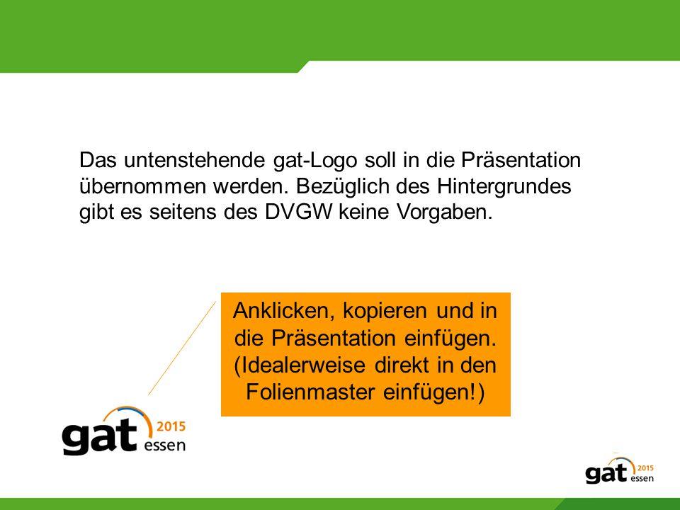 Das untenstehende gat-Logo soll in die Präsentation übernommen werden. Bezüglich des Hintergrundes gibt es seitens des DVGW keine Vorgaben. Anklicken,