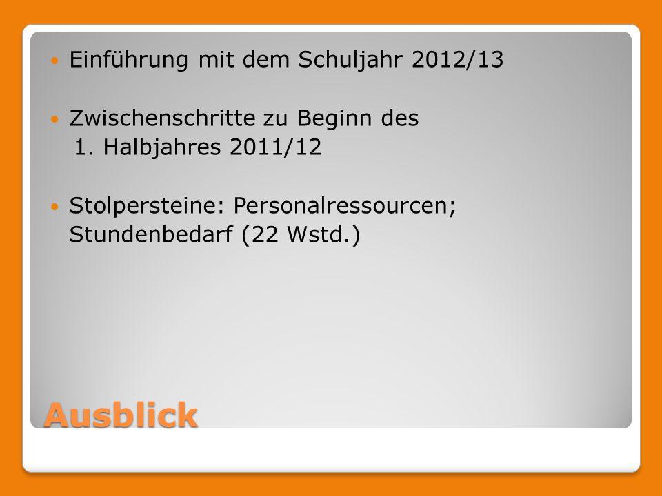 Ausblick Einführung mit dem Schuljahr 2012/13 Zwischenschritte zu Beginn des 1. Halbjahres 2011/12 Stolpersteine: Personalressourcen; Stundenbedarf (2