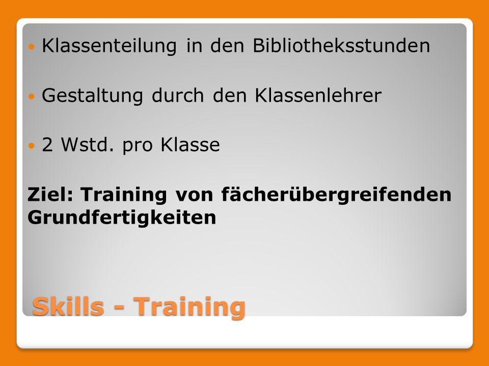 Skills - Training Klassenteilung in den Bibliotheksstunden Gestaltung durch den Klassenlehrer 2 Wstd. pro Klasse Ziel: Training von fächerübergreifend