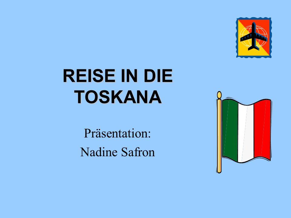 REISE IN DIE TOSKANA Präsentation: Nadine Safron