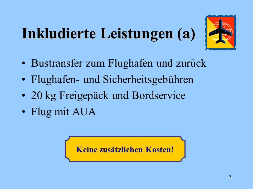 Inkludierte Leistungen (a) Bustransfer zum Flughafen und zurück Flughafen- und Sicherheitsgebühren 20 kg Freigepäck und Bordservice Flug mit AUA Keine zusätzlichen Kosten.