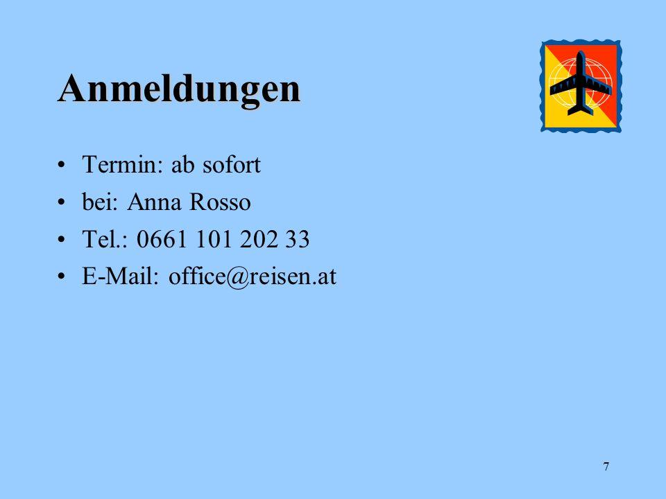 Anmeldungen Termin: ab sofort bei: Anna Rosso Tel.: 0661 101 202 33 E-Mail: office@reisen.at 7