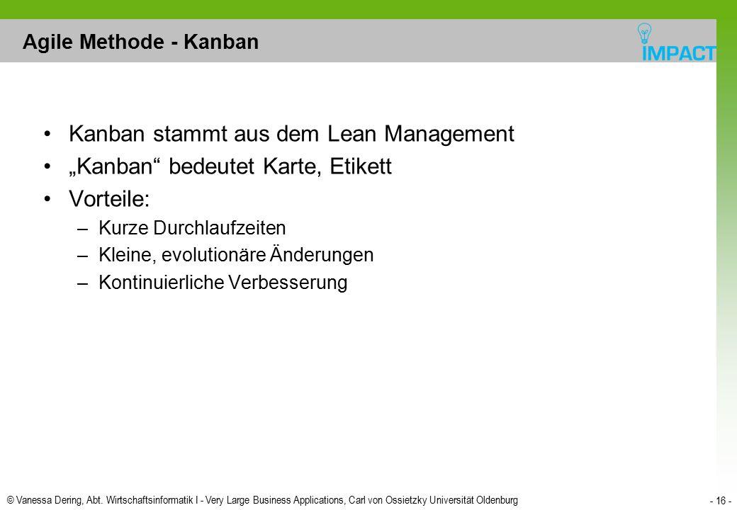 © Vanessa Dering, Abt. Wirtschaftsinformatik I - Very Large Business Applications, Carl von Ossietzky Universität Oldenburg - 16 - Agile Methode - Kan