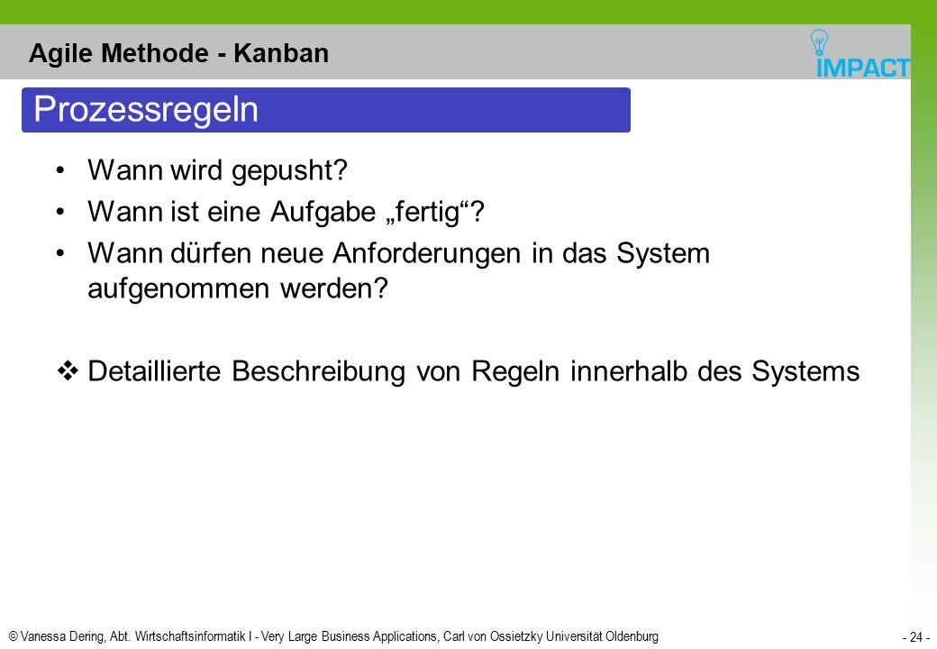 © Vanessa Dering, Abt. Wirtschaftsinformatik I - Very Large Business Applications, Carl von Ossietzky Universität Oldenburg - 24 - Agile Methode - Kan
