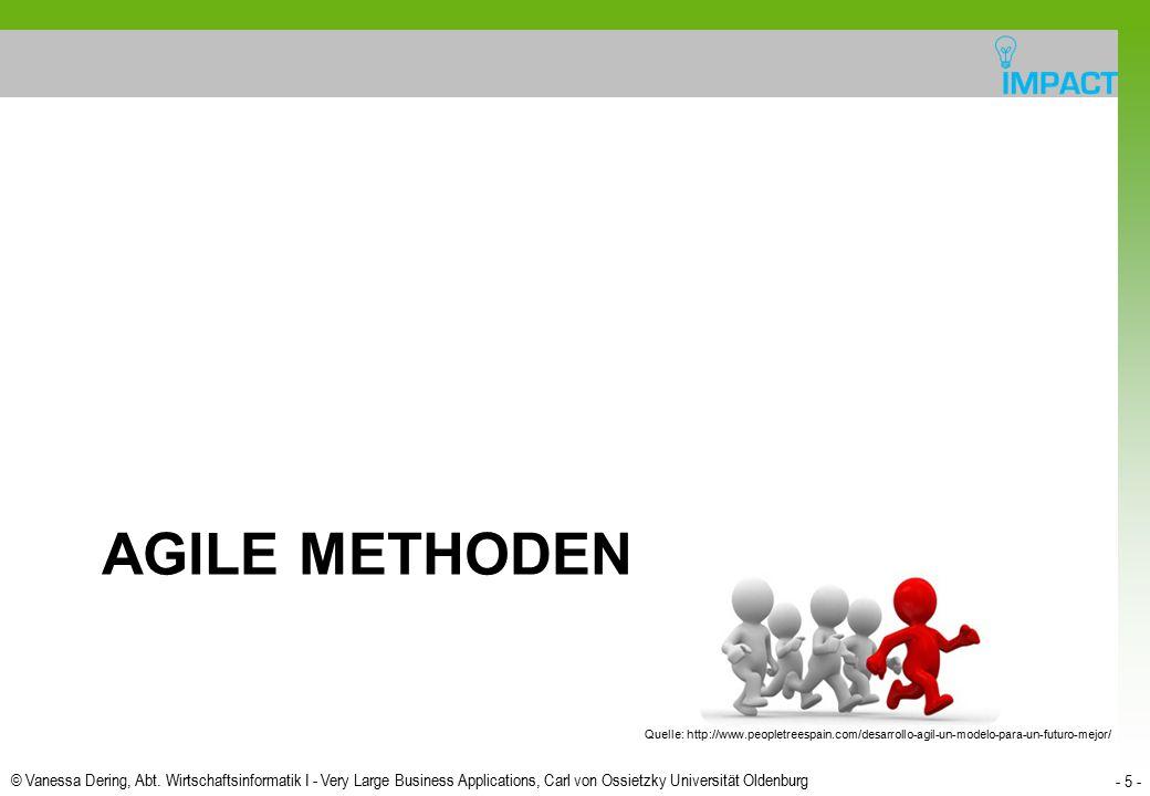 © Vanessa Dering, Abt. Wirtschaftsinformatik I - Very Large Business Applications, Carl von Ossietzky Universität Oldenburg - 5 - AGILE METHODEN Quell