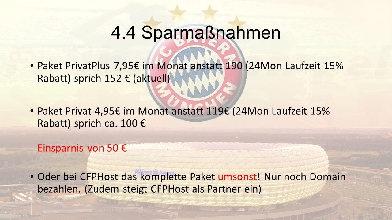 4.4 Sparmaßnahmen Paket PrivatPlus 7,95€ im Monat anstatt 190 (24Mon Laufzeit 15% Rabatt) sprich 152 € (aktuell) Paket Privat 4,95€ im Monat anstatt 1