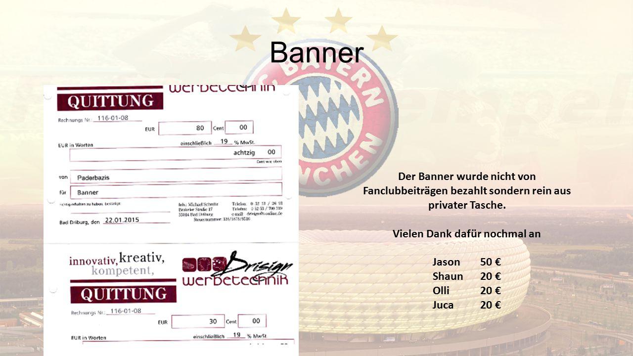 Banner Der Banner wurde nicht von Fanclubbeiträgen bezahlt sondern rein aus privater Tasche. Vielen Dank dafür nochmal an Jason 50 € Shaun 20 € Olli 2