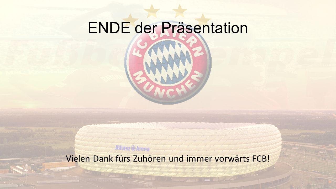 ENDE der Präsentation Vielen Dank fürs Zuhören und immer vorwärts FCB!