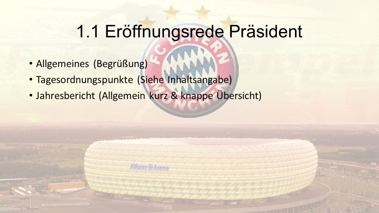 1.1 Eröffnungsrede Präsident Allgemeines (Begrüßung) Tagesordnungspunkte (Siehe Inhaltsangabe) Jahresbericht (Allgemein kurz & knappe Übersicht)