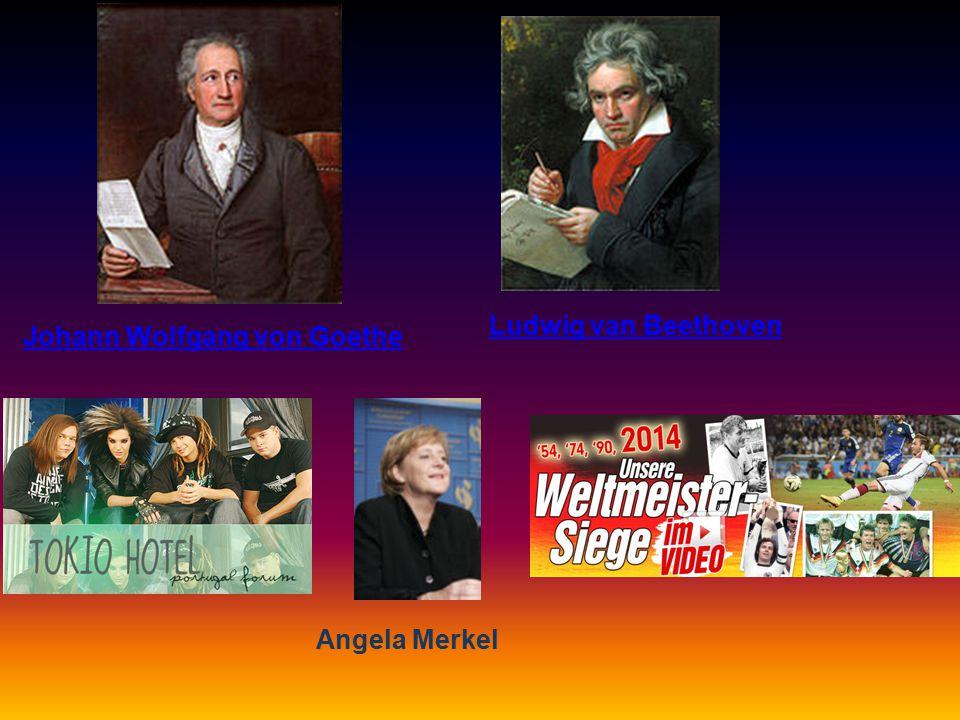Johann Wolfgang von Goethe Johann Wolfgang von Goethe Ludwig van Beethoven Angela Merkel