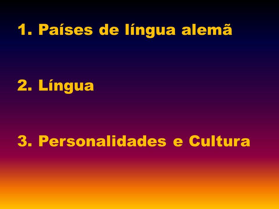 1. Países de língua alemã 2. Língua 3. Personalidades e Cultura