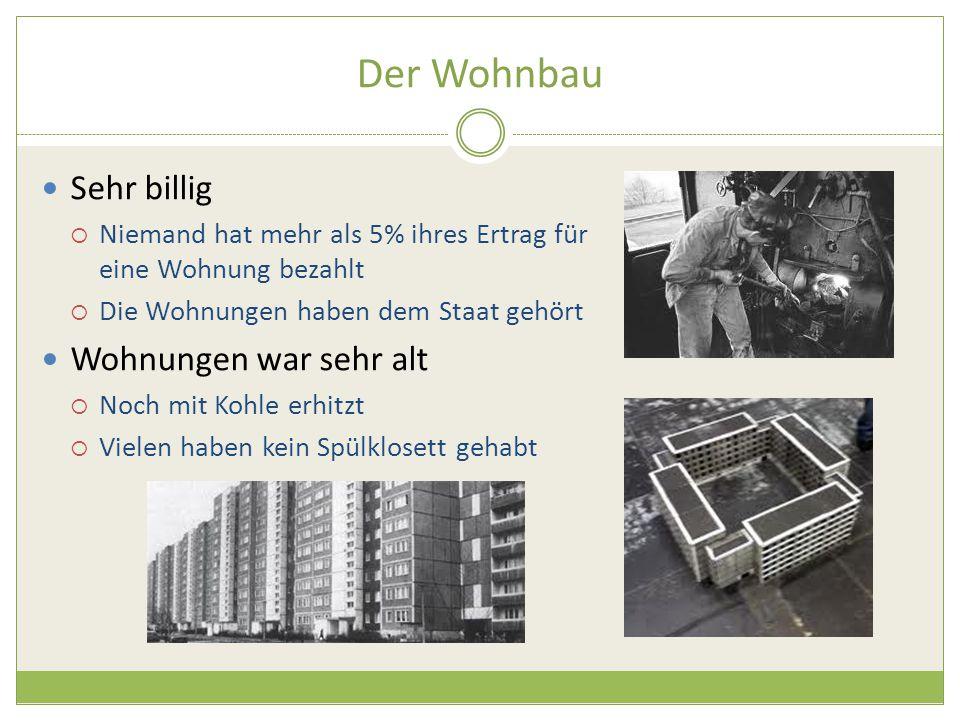 Der Wohnbau Sehr billig  Niemand hat mehr als 5% ihres Ertrag für eine Wohnung bezahlt  Die Wohnungen haben dem Staat gehört Wohnungen war sehr alt  Noch mit Kohle erhitzt  Vielen haben kein Spülklosett gehabt