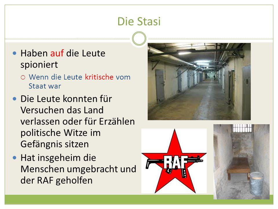 Die Stasi Haben auf die Leute spioniert  Wenn die Leute kritische vom Staat war Die Leute konnten für Versuchen das Land verlassen oder für Erzählen politische Witze im Gefängnis sitzen Hat insgeheim die Menschen umgebracht und der RAF geholfen