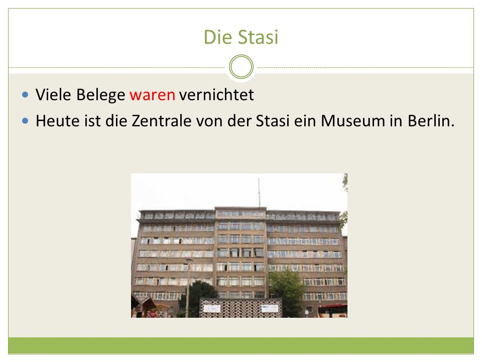 Die Stasi Viele Belege waren vernichtet Heute ist die Zentrale von der Stasi ein Museum in Berlin.