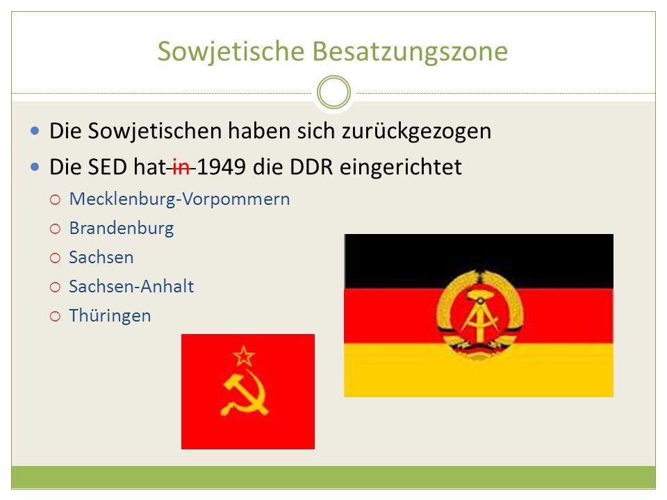 Sowjetische Besatzungszone Die Sowjetischen haben sich zurückgezogen Die SED hat in 1949 die DDR eingerichtet  Mecklenburg-Vorpommern  Brandenburg  Sachsen  Sachsen-Anhalt  Thüringen