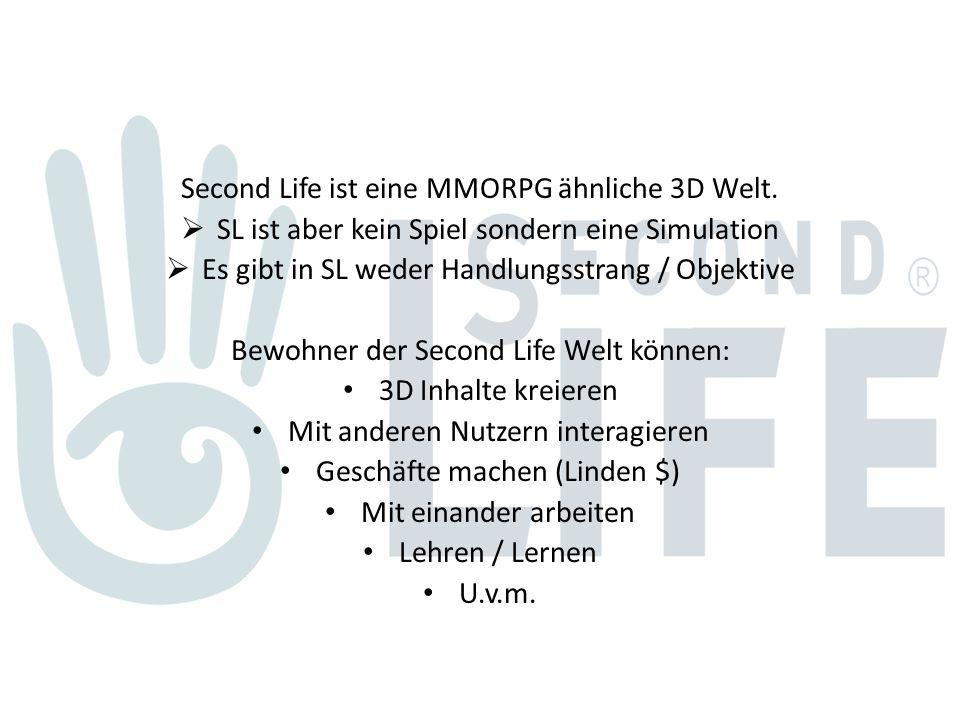 Second Life ist eine MMORPG ähnliche 3D Welt.