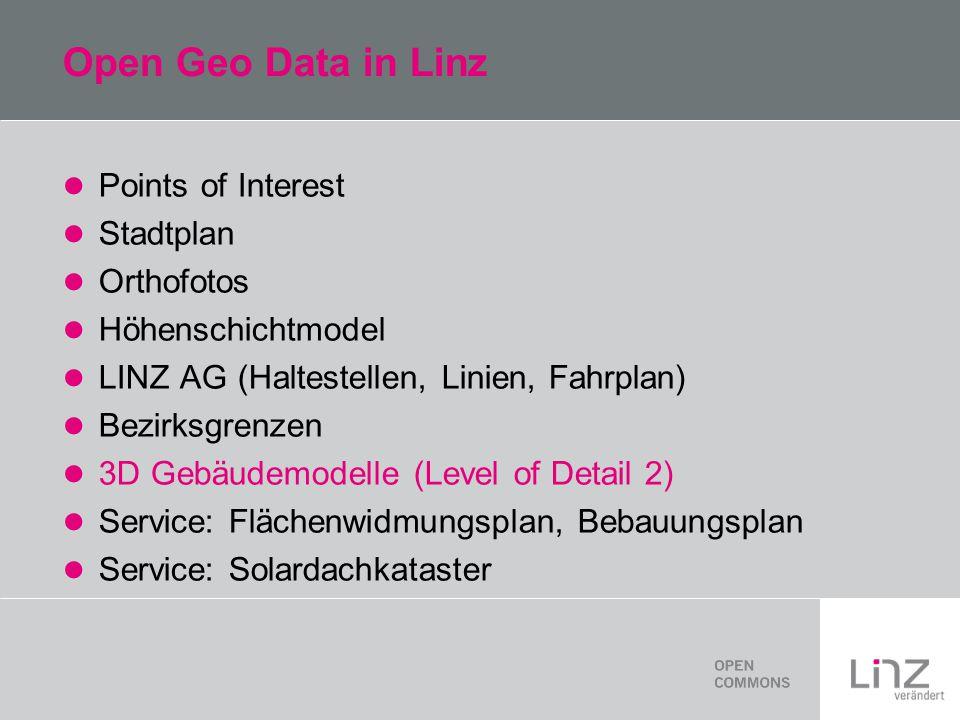Open Geo Data in Linz Points of Interest Stadtplan Orthofotos Höhenschichtmodel LINZ AG (Haltestellen, Linien, Fahrplan) Bezirksgrenzen 3D Gebäudemodelle (Level of Detail 2) Service: Flächenwidmungsplan, Bebauungsplan Service: Solardachkataster