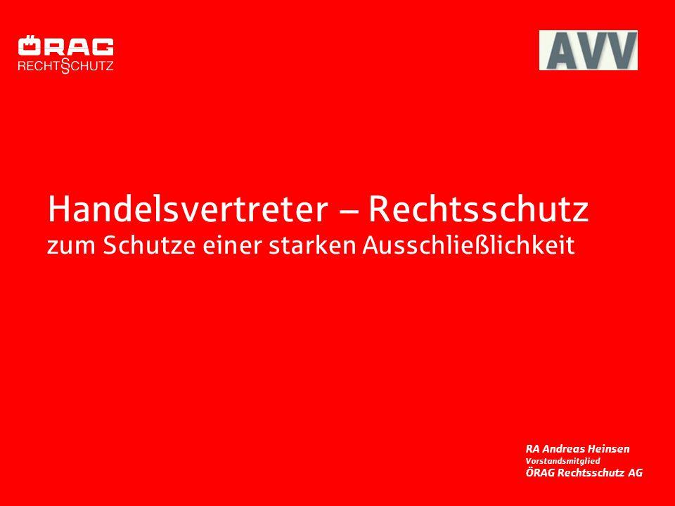 Handelsvertreter – Rechtsschutz zum Schutze einer starken Ausschließlichkeit RA Andreas Heinsen Vorstandsmitglied ÖRAG Rechtsschutz AG