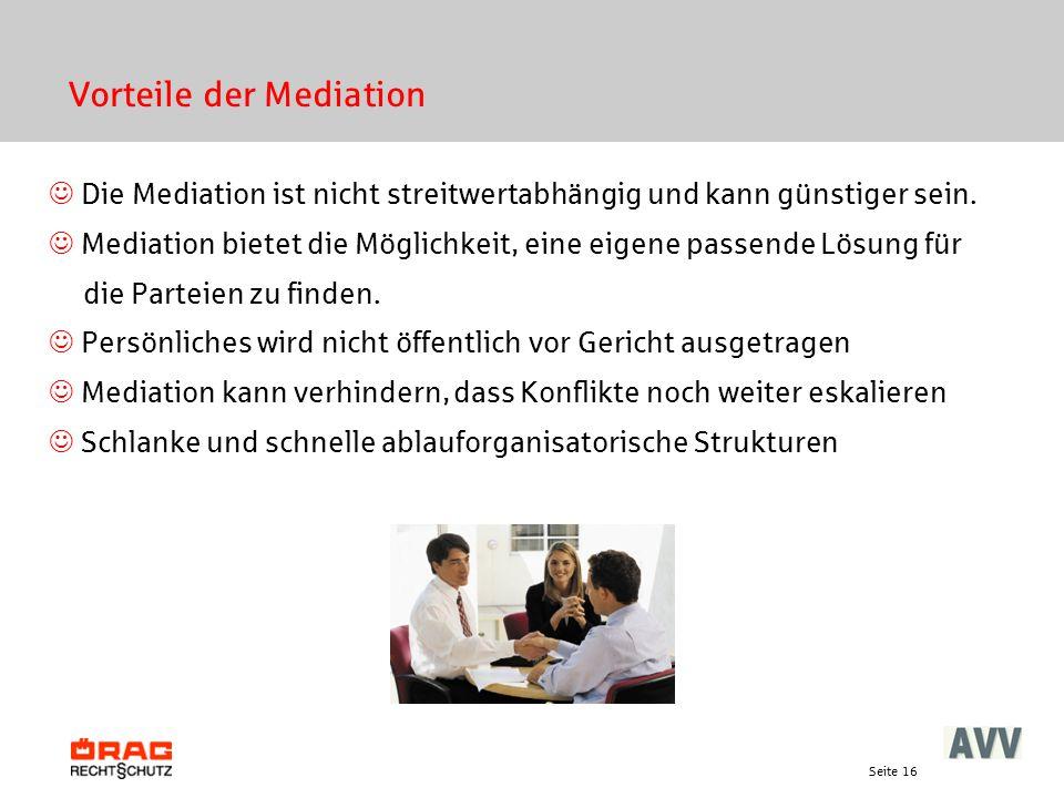 Seite 16 Vorteile der Mediation Die Mediation ist nicht streitwertabhängig und kann günstiger sein. Mediation bietet die Möglichkeit, eine eigene pass