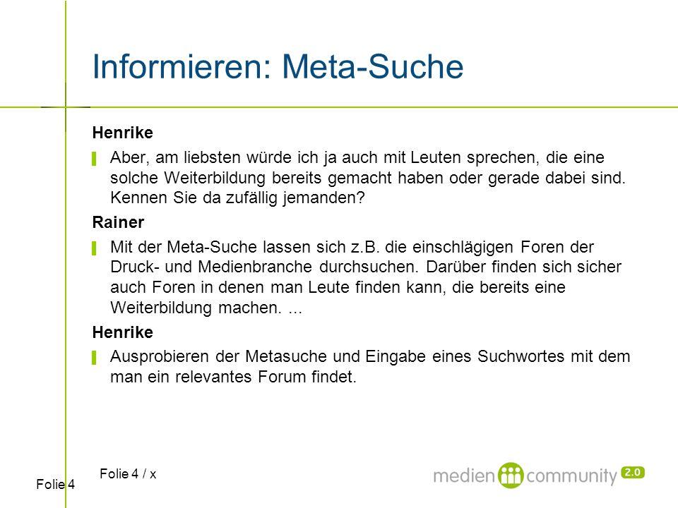 Folie 4 Informieren: Meta-Suche Henrike ▌ Aber, am liebsten würde ich ja auch mit Leuten sprechen, die eine solche Weiterbildung bereits gemacht haben oder gerade dabei sind.