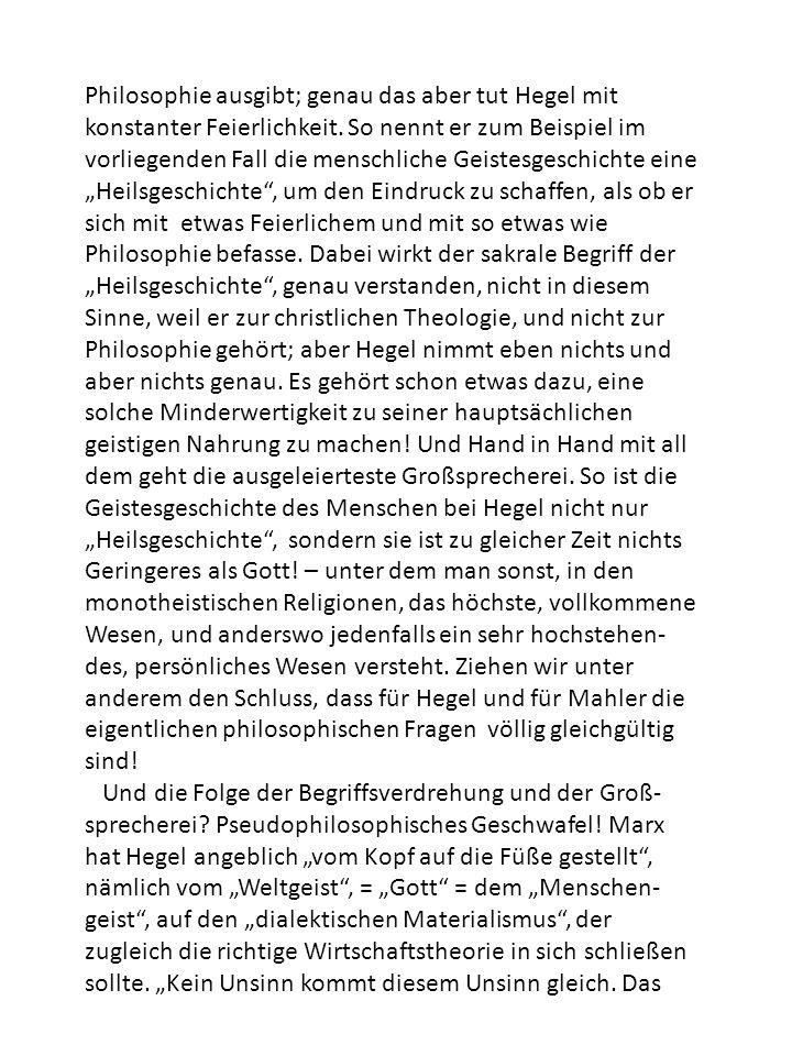 Philosophie ausgibt; genau das aber tut Hegel mit konstanter Feierlichkeit. So nennt er zum Beispiel im vorliegenden Fall die menschliche Geistesgesch