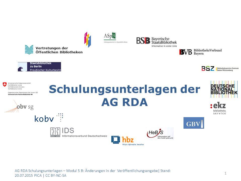 Schulungsunterlagen der AG RDA 1 Vertretungen der Öffentlichen Bibliotheken AG RDA Schulungsunterlagen – Modul 5 B: Änderungen in der Veröffentlichungsangabe| Stand: 20.07.2015 PICA | CC BY-NC-SA