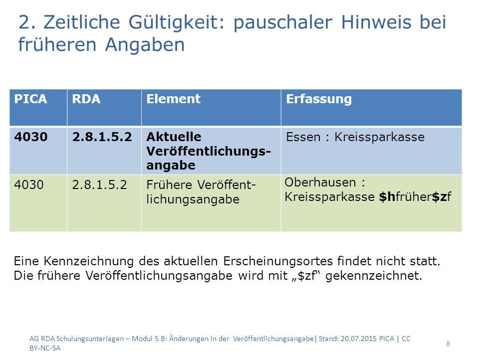 2. Zeitliche Gültigkeit: pauschaler Hinweis bei früheren Angaben AG RDA Schulungsunterlagen – Modul 5 B: Änderungen in der Veröffentlichungsangabe| St