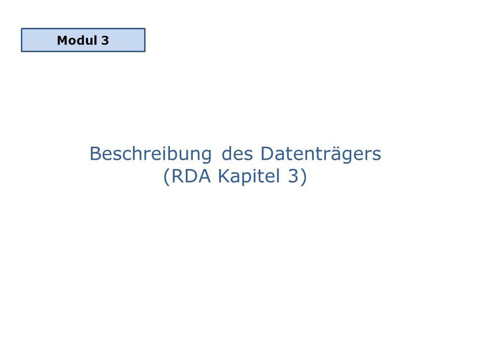 Modul 3 Beschreibung des Datenträgers (RDA Kapitel 3)