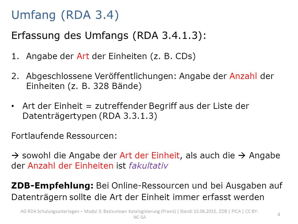AG RDA Schulungsunterlagen – Modul 3: Basiswissen Katalogisierung (Praxis) | Stand: 15.06.2015, ZDB | PICA | CC BY- NC-SA 4 Umfang (RDA 3.4) Erfassung des Umfangs (RDA 3.4.1.3): 1.Angabe der Art der Einheiten (z.