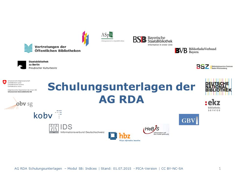 Indices Modul 5B 2 AG RDA Schulungsunterlagen – Modul 5B: Indices | Stand: 01.07.2015 - PICA-Version | CC BY-NC-SA